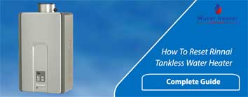 How To Reset Rinnai Tankless Water Heater? Complete Guide 2021
