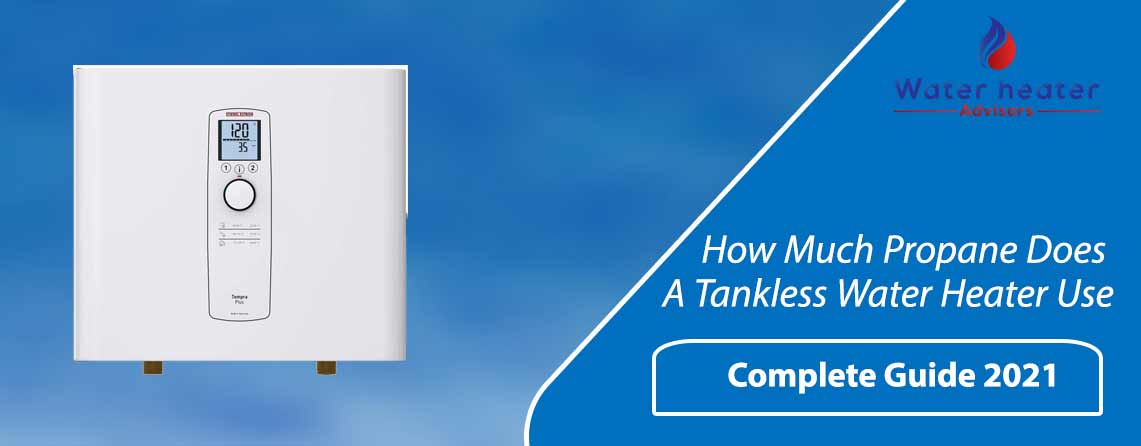 How Much Propane Does A Tankless Water Heater Use?