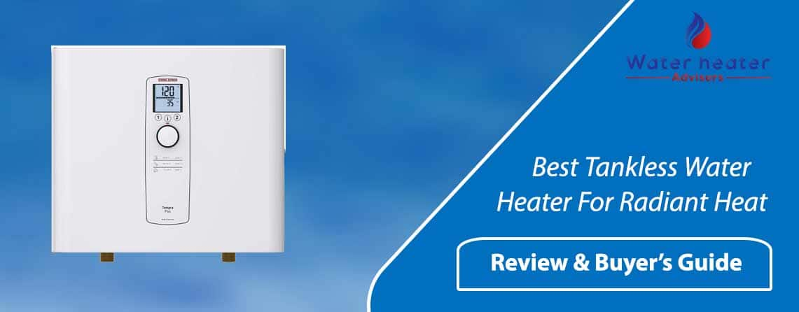Best Tankless Water Heater For Radiant Heat