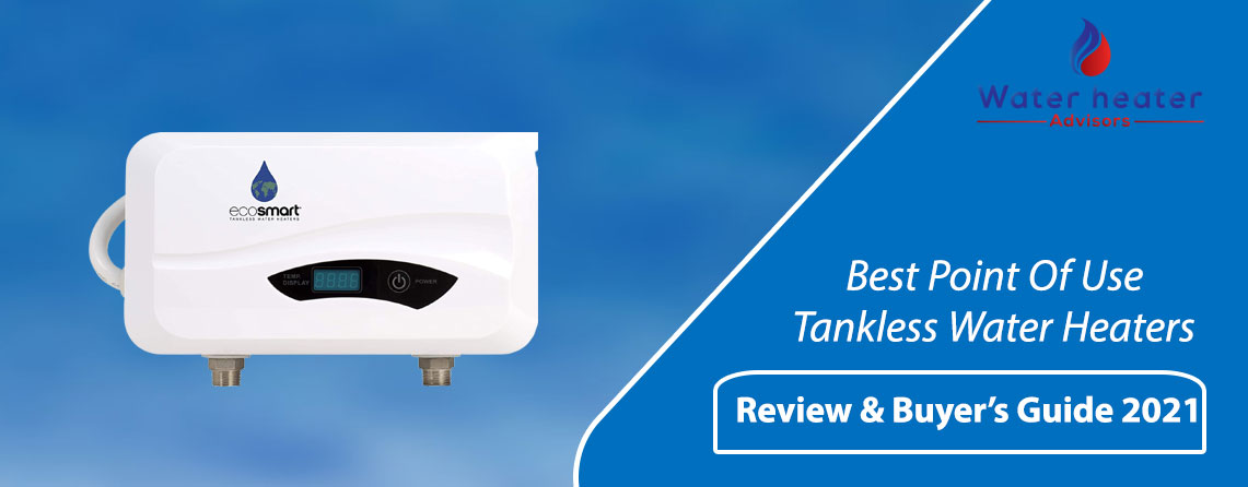Best Point Of Use Tankless Water Heaters 2021